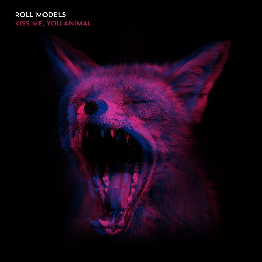 Roll Models - Kiss Me, You Animal